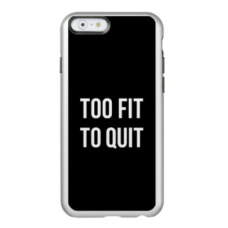 Too Fit Gym Funny Quotes Black White Incipio Feather® Shine iPhone 6 Case