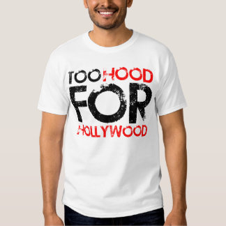 Too Hood for Hollywood T Shirt