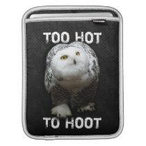 Too Hot To Hoot iPad Sleeve