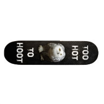 Too Hot To Hoot Skateboard
