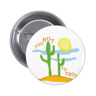 Too Hot To Trot 2 Inch Round Button