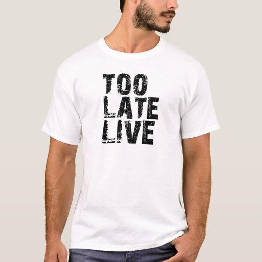 TOO LATE LIVE T-Shirt