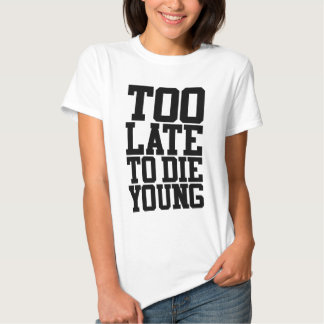Too Late To Die Young Shirt