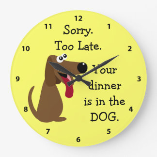 Too Late Your Dinner is in the DOG. Animal Charity Large Clock
