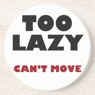 Too Lazy Can't Move Drink Coaster