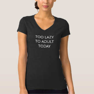 Too Lazy To Adult Today Women's V-Neck T-Shirt