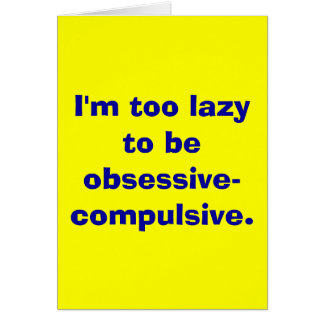 Too lazy to be obsessive-compulsive card