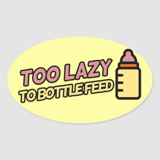 Too lazy to bottle feed oval sticker