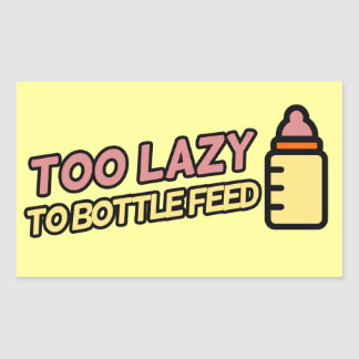 Too lazy to bottle feed rectangular sticker