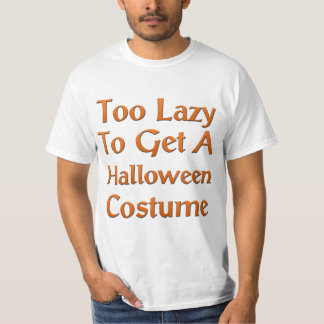 Too Lazy To Get A Halloween Costume T-Shirt