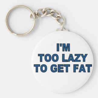 Too Lazy To Get Fat Keychain