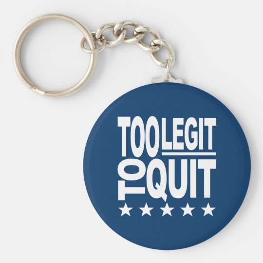 Too Legit To Quit Keychain