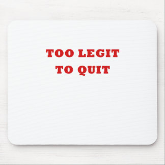 Too Legit To Quit Mouse Pad