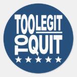 Too Legit To Quit Round Sticker