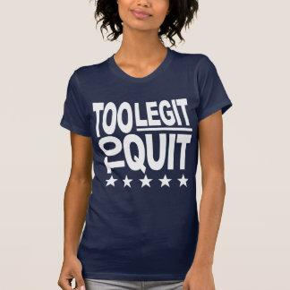 Too Legit To Quit T Shirts