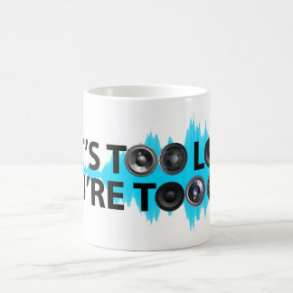 Too Loud, Too Old Coffee Mug