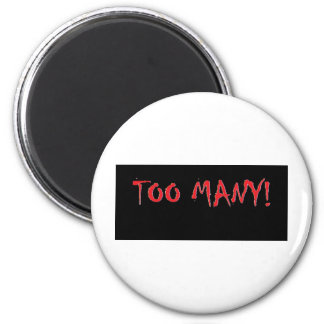 TOO MANY! 2 INCH ROUND MAGNET