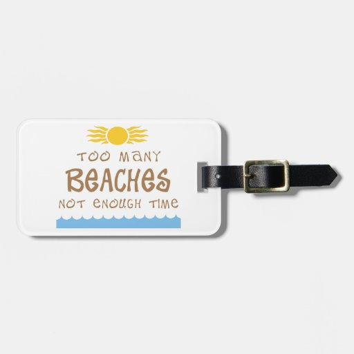 Too Many Beaches Not Enough Time Bag Tags
