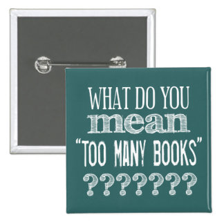 Too Many Books - available in all colours 2 Inch Square Button