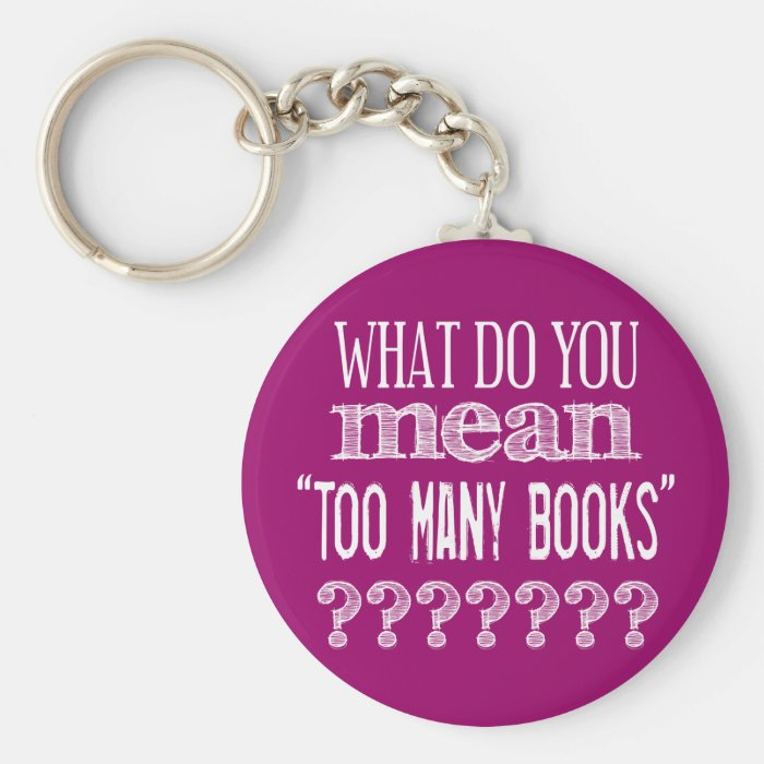 Too Many Books - available in all colours Keychain