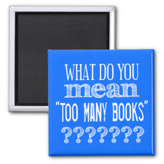 Too Many Books - available in all colours 2 Inch Square Magnet