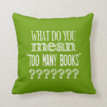 Too Many Books - available in all colours Pillows