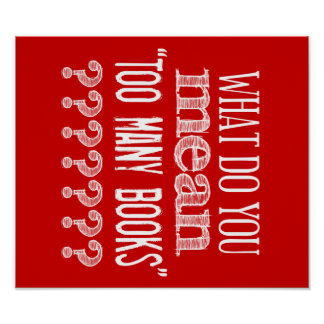 Too Many Books - available in all colours Poster