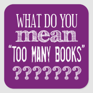 Too Many Books - available in all colours Square Sticker