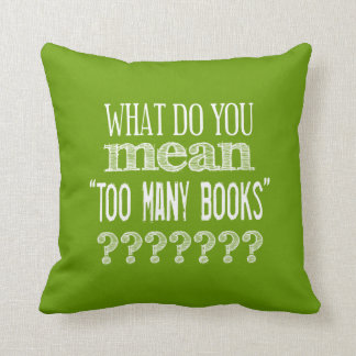 Too Many Books - available in all colours Throw Pillow
