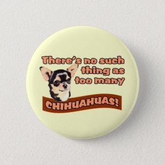 """Too Many Chihuahuas"" Pinback Button"