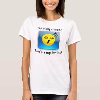 Too many chores? There's a nap for that! T-Shirt