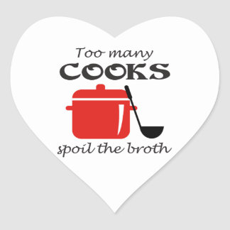 Too Many Cooks Spoil The Broth Heart Sticker