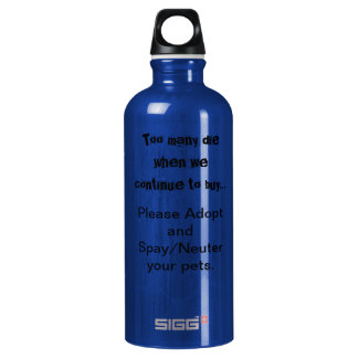 Too Many Die...Adopt Spay/Neuter Aluminum Water Bottle
