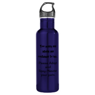 Too Many Die...Adopt Spay/Neuter Stainless Steel Water Bottle