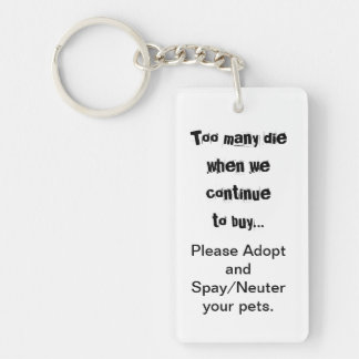 Too Many Die...Please Adopt Spay/Neuter key chain