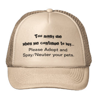 Too Many Die When We..Buy - Adopt Spay/Neuter hat