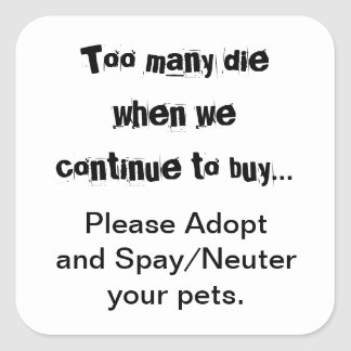 Too Many Die When We..Buy Please Adopt Spay/Neuter Sticker