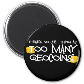 Too Many Geocoins! 2 Inch Round Magnet