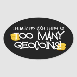 Too Many Geocoins! Oval Sticker