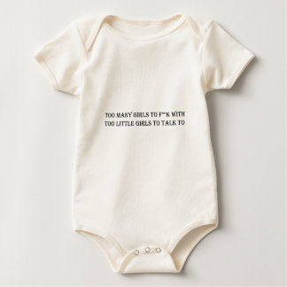 Too many girls to f**k with, too little... baby bodysuit