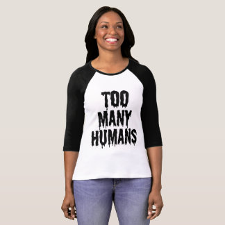 too many humans T-Shirt