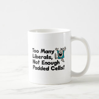 Too Many Liberals, Not Enough Padded Cells! Classic White Coffee Mug