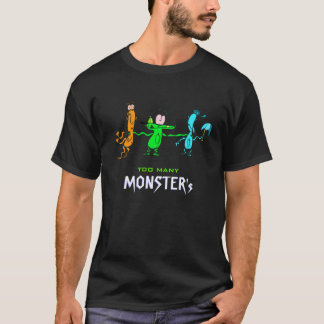 Too Many Monsters T-Shirt