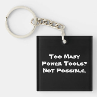 Too Many Power Tools? Not Possible. Slogan. Acrylic Key Chains