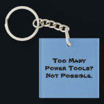 """Too Many Power Tools? Not Possible. Slogan. Keychain<br><div class=""""desc"""">A funny slogan that is designed for people who like DIY and having lots of power tools. The writing says: Too Many Power Tools? Not Possible.</div>"""