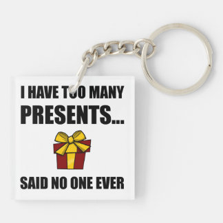 Too Many Presents No One Ever Keychain