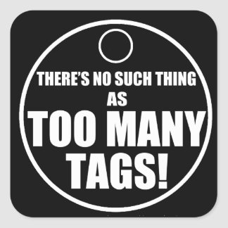 Too Many Tags? Square Sticker