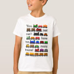 """Too Many Trains T-Shirt<br><div class=""""desc"""">You just can&#39;t have too many trains! Wear the shirt to encourage parents and relatives to give you more trains!</div>"""