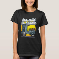 too mild to handle T-Shirt
