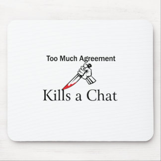 Too Much Agreement Kills a Chat Mouse Pad